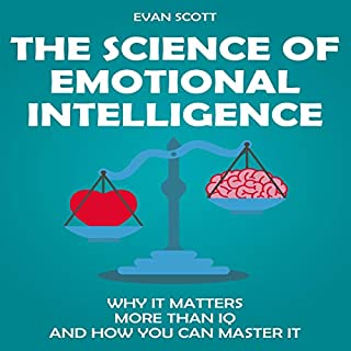 The Science of Emotional Intelligence     Why It Matters More Than IQ and How You Can Master It              By:                                                                                                                                 Evan Scott                               Narrated by:                                                                                                                                 Austin R Stoler                      Length: 2 hrs and 46 mins     25 ratings     Overall 5.0