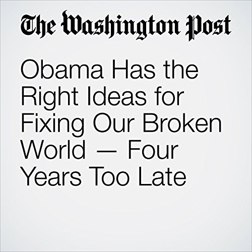Obama Has the Right Ideas for Fixing Our Broken World — Four Years Too Late audiobook cover art