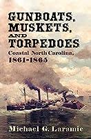 Gunboats, Muskets, and Torpedoes: Coastal North Carolina, 1861–1865
