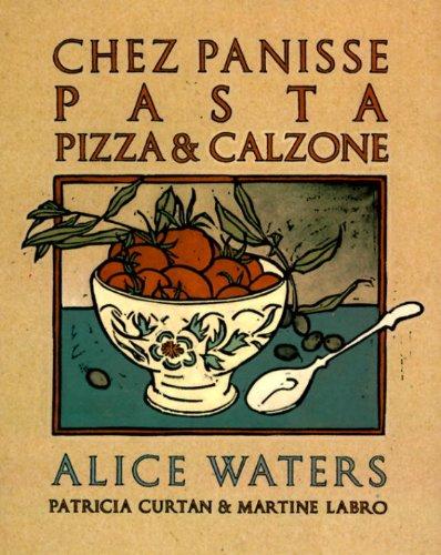 Chez Panisse Pasta, Pizza, & Calzone: A Cookbook (Chez Panisse Cookbook Library) (English Edition)