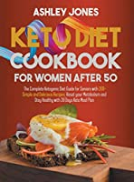 Keto Diet Cookbook for Women After 50: The Complete Ketogenic Diet Guide for Seniors with 200+ Simple and Delicious Recipes; Reset Your Metabolism and Stay Healthy with 28 Days Keto Meal Plan