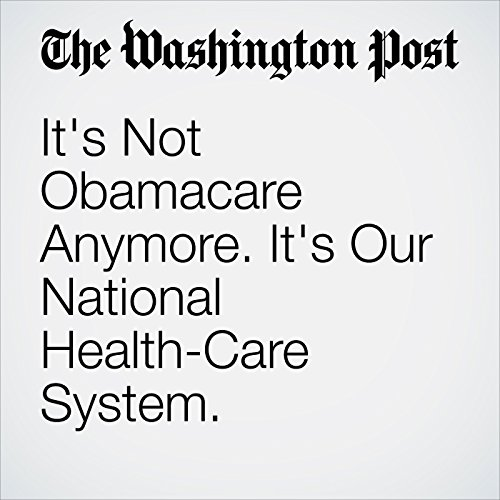 It's Not Obamacare Anymore. It's Our National Health-Care System. copertina