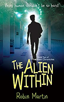 The Alien Within: Book 2 of The Alien Chronicles by [Robin Martin]