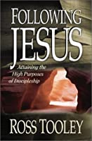 Following Jesus: Attaining the High Purposes of Discipleship