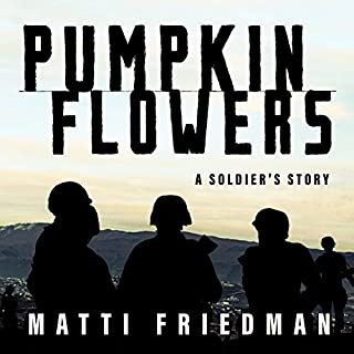 Pumpkinflowers     A Soldier's Story              By:                                                                                                                                 Matti Friedman                               Narrated by:                                                                                                                                 Eric Michael Summerer                      Length: 5 hrs and 36 mins     53 ratings     Overall 4.5