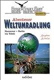 Abenteuer Weltumradlung. Hannover - Berlin via Tahiti (Reise Know-How / Rad & Bike) - Stephan Schulze