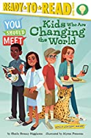 Kids Who Are Changing the World (You Should Meet)