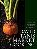Image of David Tanis Market Cooking: Recipes and Revelations, Ingredient by Ingredient