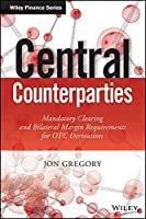 Central Counterparties: Mandatory Central Clearing and Initial Margin Requirements for OTC Derivatives (The Wiley Finance Series) by Jon Gregory(2014-07-21)