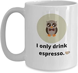 I Only Drink Espresso/Highly Caffeinated Owl Funny Coffee Mug