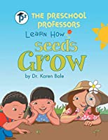 The Preschool Professors Learn How Seeds Grow