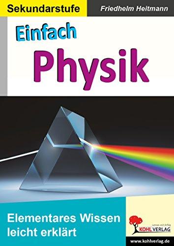 Einfach Physik: Elementares Wissen leicht erklärt