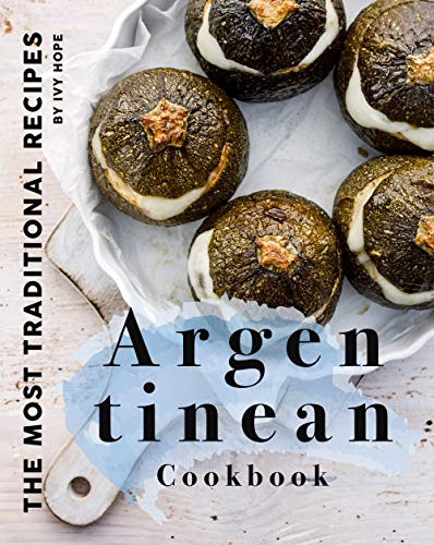 Argentinean Cookbook: The Most Traditional Recipes (English Edition)