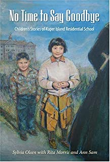 No Time to Say Goodbye: Children's Stories of Kuper Island Residential School