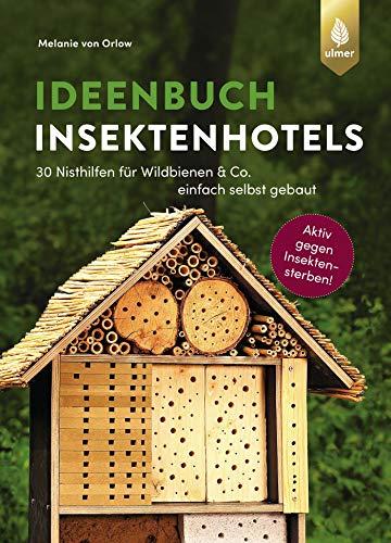 Ideenbuch Insektenhotels: 30 Nisthilfen für Wildbienen & Co. einfach selbst gebaut. Aktiv gegen Insektensterben