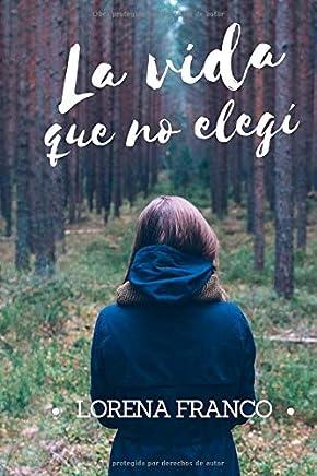 La vida que no elegi (Spanish Edition)