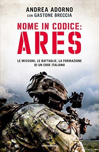 Nome in codice: Ares: Le missioni, le battaglie, la formazione di un eroe italiano