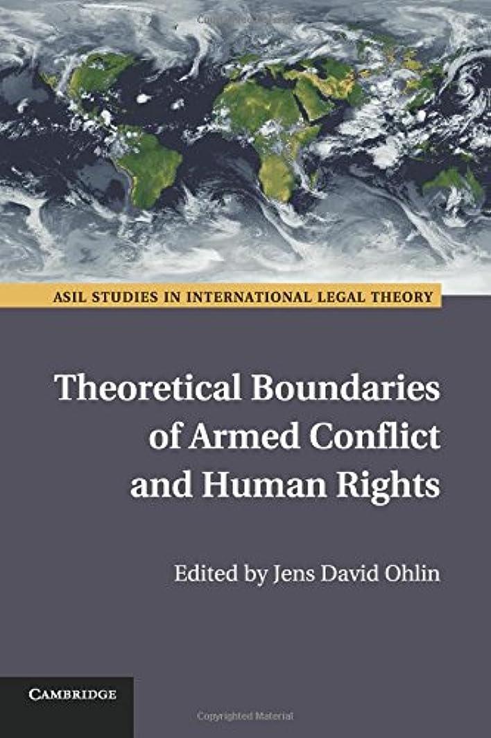 お別れ暴露扱いやすいTheoretical Boundaries of Armed Conflict and Human Rights (ASIL Studies in International Legal Theory)