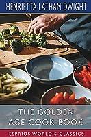 The Golden Age Cook Book (Esprios Classics)