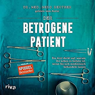 Der betrogene Patient     Ein Arzt deckt auf, warum Ihr Leben in Gefahr ist, wenn Sie sich medizinisch behandeln lassen              Autor:                                                                                                                                 Gerd Reuther                               Sprecher:                                                                                                                                 Gerd Reuther                      Spieldauer: 6 Std. und 45 Min.     10 Bewertungen     Gesamt 4,7