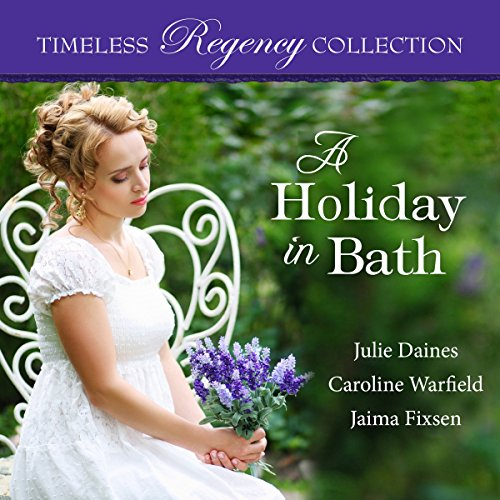 A Holiday in Bath     Timeless Regency Collection, Book 7               By:                                                                                                                                 Julie Daines,                                                                                        Caroline Warfield,                                                                                        Jaima Fixsen                               Narrated by:                                                                                                                                 Sarah Zimmerman                      Length: 7 hrs and 15 mins     21 ratings     Overall 4.5