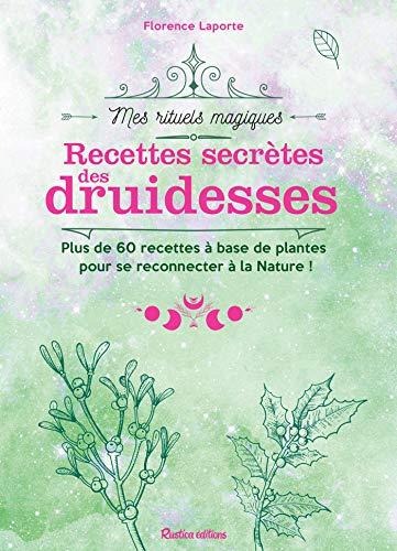 Recettes secrètes des druidesses (Mes rituels magiques)