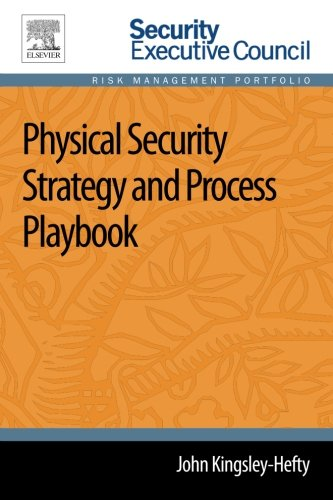 Physical Security Strategy and Process Playbook (Security Executive Council Risk Management Portfolio)
