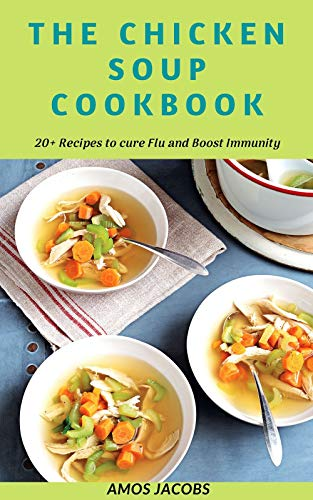 The Chicken Soup Cookbook: 20+ Recipes to cure Flu and Boost Immunity (English Edition)