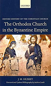 The Orthodox Church in the Byzantine Empire Oxford History of the Christian Church