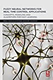 Fuzzy Neural Networks for Real Time Control Applications: Concepts, Modeling and Algorithms for Fast Learning (English Edition)