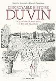 L'Incroyable histoire du vin : De la préhistoire à nos jours, 10000 ans d'aventure