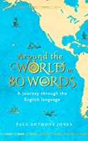 Around the World in 80 Words: A Journey Through the English Language