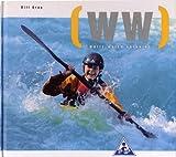 White Water Kayaking - The New School of Modern White Water Kayaking