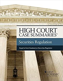 High Court Case Summaries on Securities Regulation (Keyed to Cox, Hillman, Langevoort, Lipton, and Sjostrom) by [Publisher's Editorial Staff]