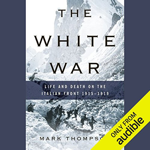 The White War     Life and Death on the Italian Front, 1915-1919              By:                                                                                                                                 Mark Thompson                               Narrated by:                                                                                                                                 Gerard Doyle                      Length: 19 hrs and 4 mins     98 ratings     Overall 4.0