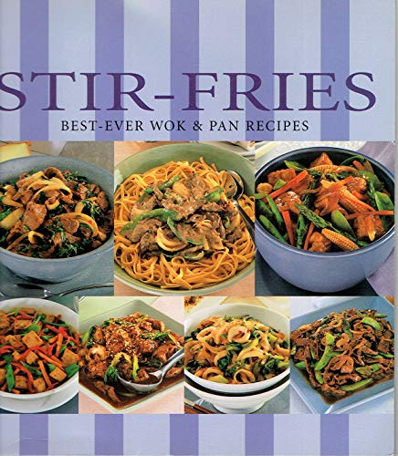 Stir-Fries: Best-Ever Wok and Pan Recipes