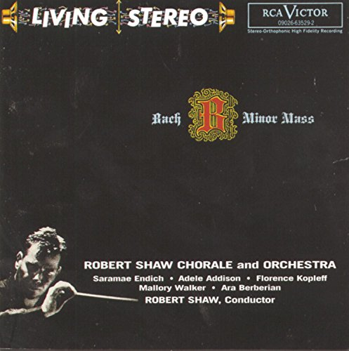 Living Stereo - Robert Shaw Chorale And Orchestra (Bach: h-moll Messe) (Aufnahme New York 1960)