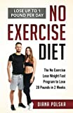 No Exercise Diet: The No Exercise Lose Weight Fast Program to Lose 20 Pounds in 2 Weeks (Volume 1)