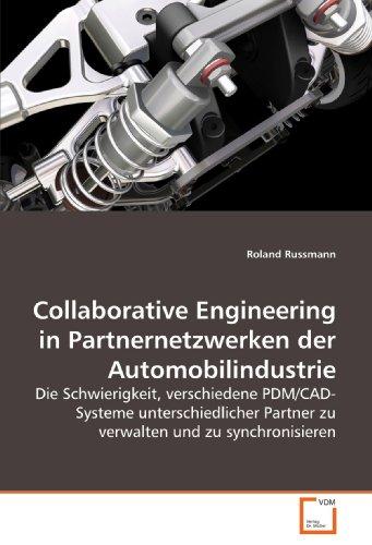Collaborative Engineering in Partnernetzwerken der Automobilindustrie: Die Schwierigkeit, verschiedene PDM/CAD-Systeme unterschiedlicher Partner zu verwalten und zu synchronisieren