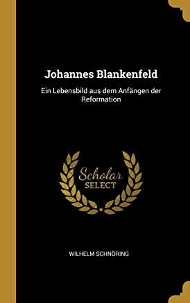 Johannes Blankenfeld: Ein Lebensbild Aus Dem Anfängen Der Reformation