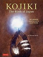 Kojiki, the Birth of Japan: The Japanese Creation Myth Illustrated