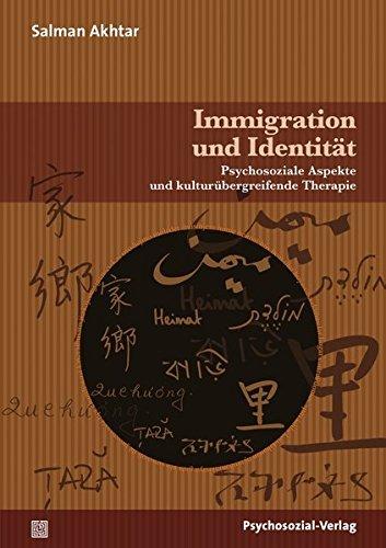 Immigration und Identität: Psychosoziale Aspekte und kulturübergreifende Therapie (2. Auflage 2014) (Bibliothek der Psychoanalyse)