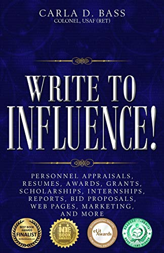 Write to Influence!: Personnel Appraisals, Resumes, Awards, Grants, Scholarships, Internships, Reports, Bid Proposals, W