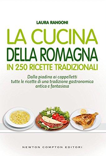 La cucina della Romagna in 250 ricette tradizionali (eNewton Manuali e Guide)