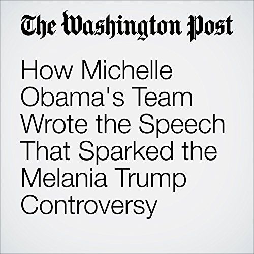 How Michelle Obama's Team Wrote the Speech That Sparked the Melania Trump Controversy                   By:                                                                                                                                 Krissah Thompson                               Narrated by:                                                                                                                                 Sam Scholl                      Length: 4 mins     Not rated yet     Overall 0.0