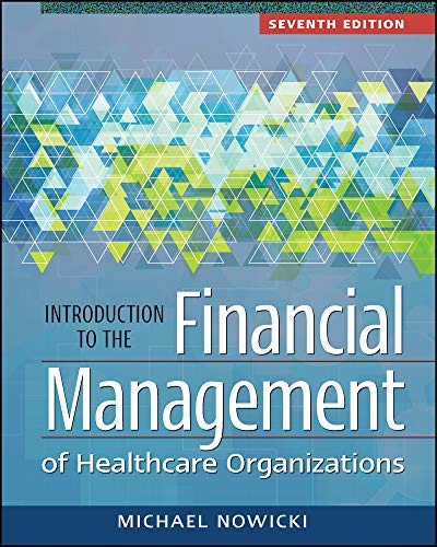 Compare Textbook Prices for Introduction to the Financial Management of Healthcare Organizations Gateway to Healthcare Management 7 Edition ISBN 9781567939040 by Nowicki, Michael