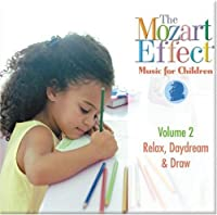 The Mozart Effect: Music For Children, Vol. 2 - Relax, Daydream And Draw