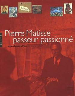 Pierre Matisse passeur passionné : Un marchand d'art et ses artistes
