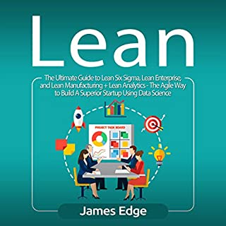 Lean: The Ultimate Guide to Lean Six Sigma, Lean Enterprise, and Lean Manufacturing + Lean Analytics - The Agile Way to Build A Superior Startup Using Data Science audiobook cover art