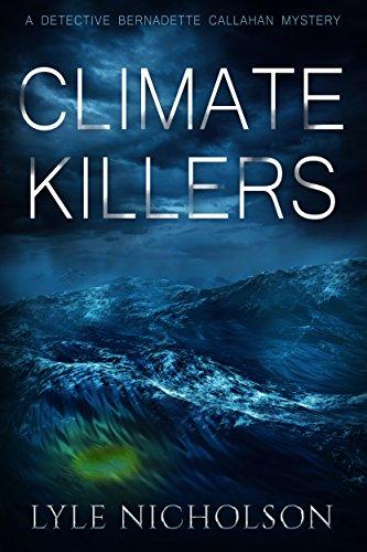 Climate Killers: Book 3. Bernadette Callahan Detective Series (Bernadette Callahan series)